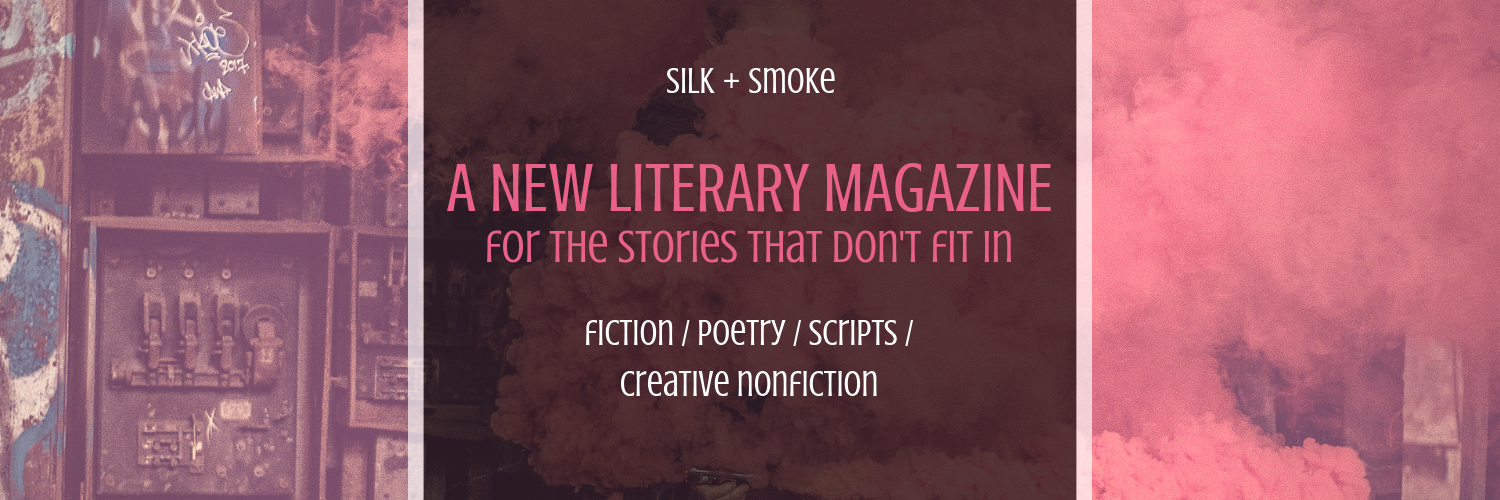 silk + smoke website launch january 14, 2019 fiction _ poetry _ scripts _ creatibe nonfiction (1)